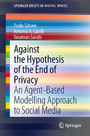 Against the Hypothesis of the End of Privacy - An Agent-Based Modelling Approach to Social Media